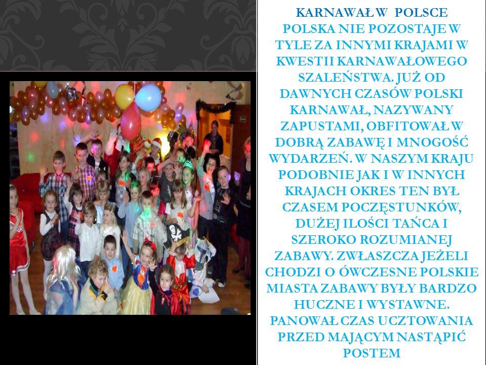 Karnawał w Polsce Polska nie pozostaje w tyle za innymi krajami w kwestii karnawałowego szaleństwa.