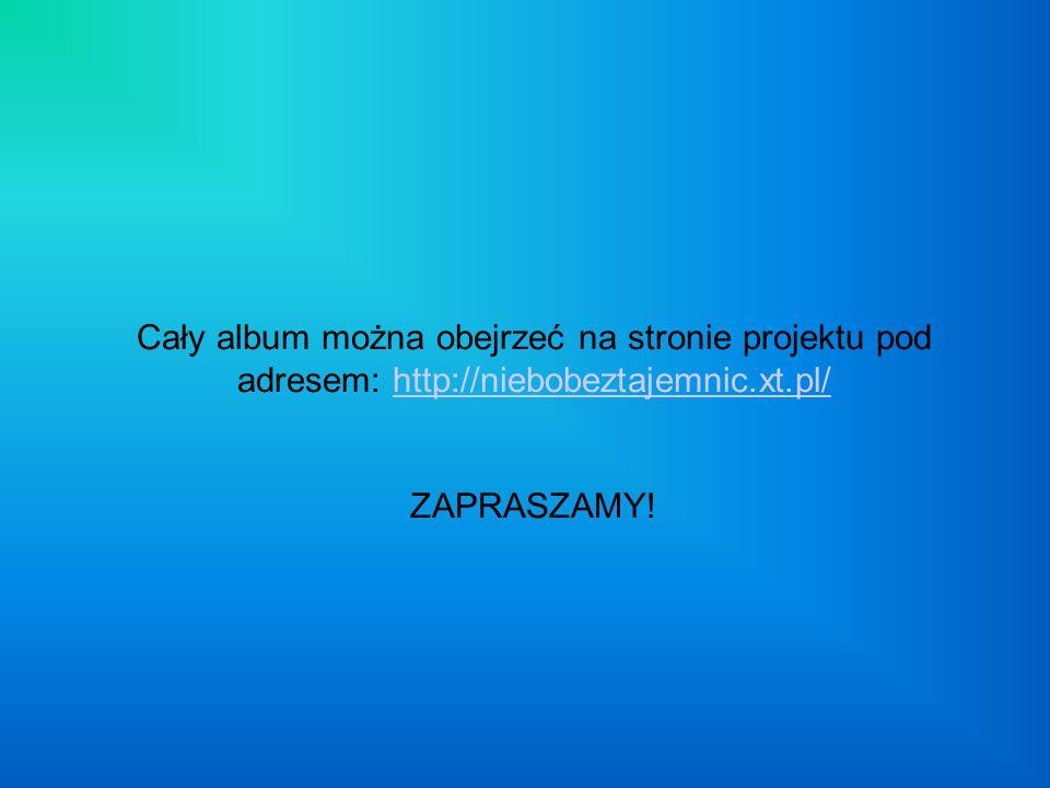 Cały album można obejrzeć na stronie projektu pod adresem: http://niebobeztajemnic.xt.pl/ ZAPRASZAMY!