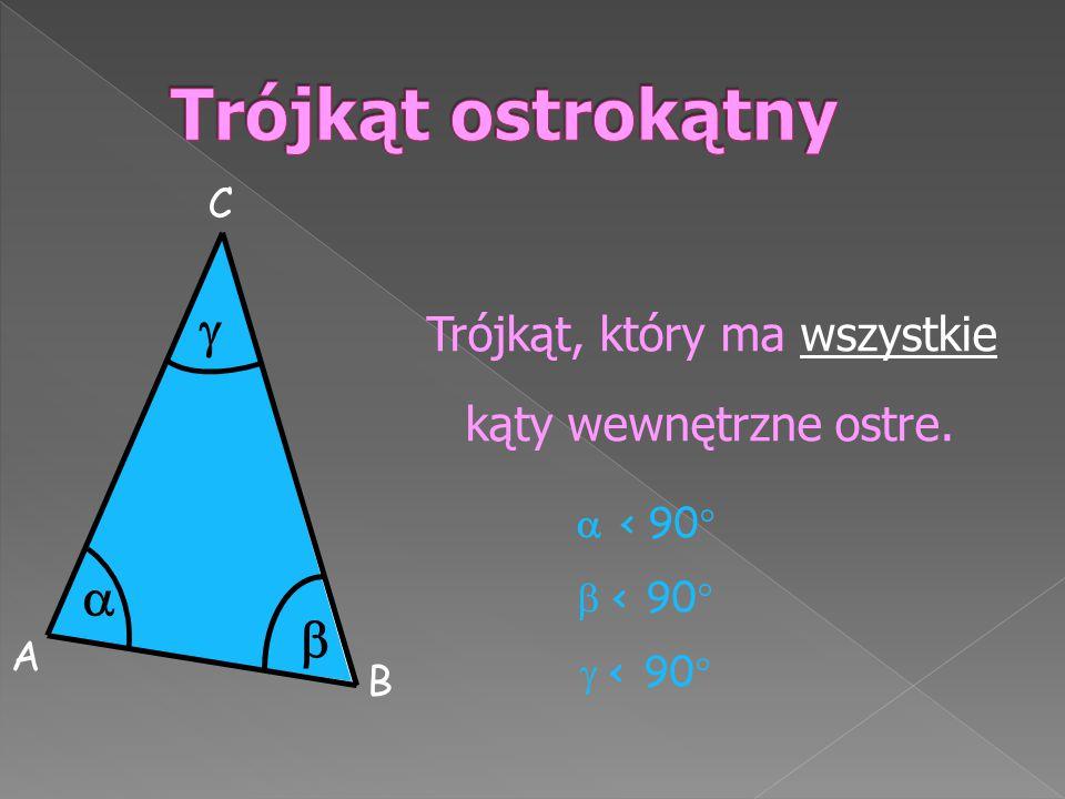 Trójkąt ostrokątny    C  < 90 < 90  < 90 A B