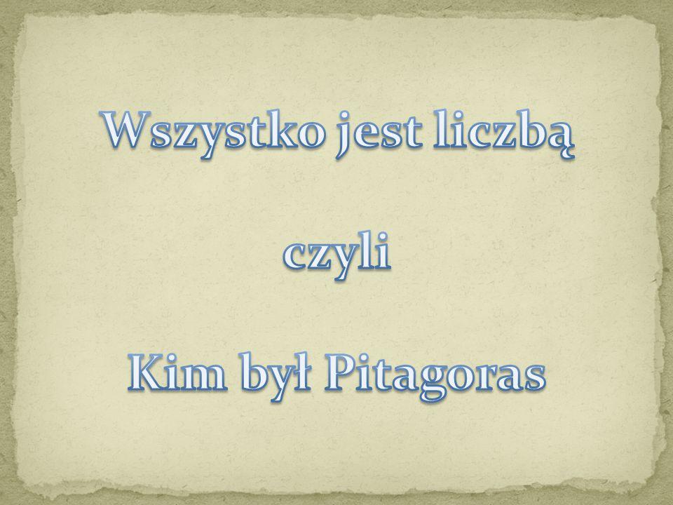 Wszystko jest liczbą czyli Kim był Pitagoras