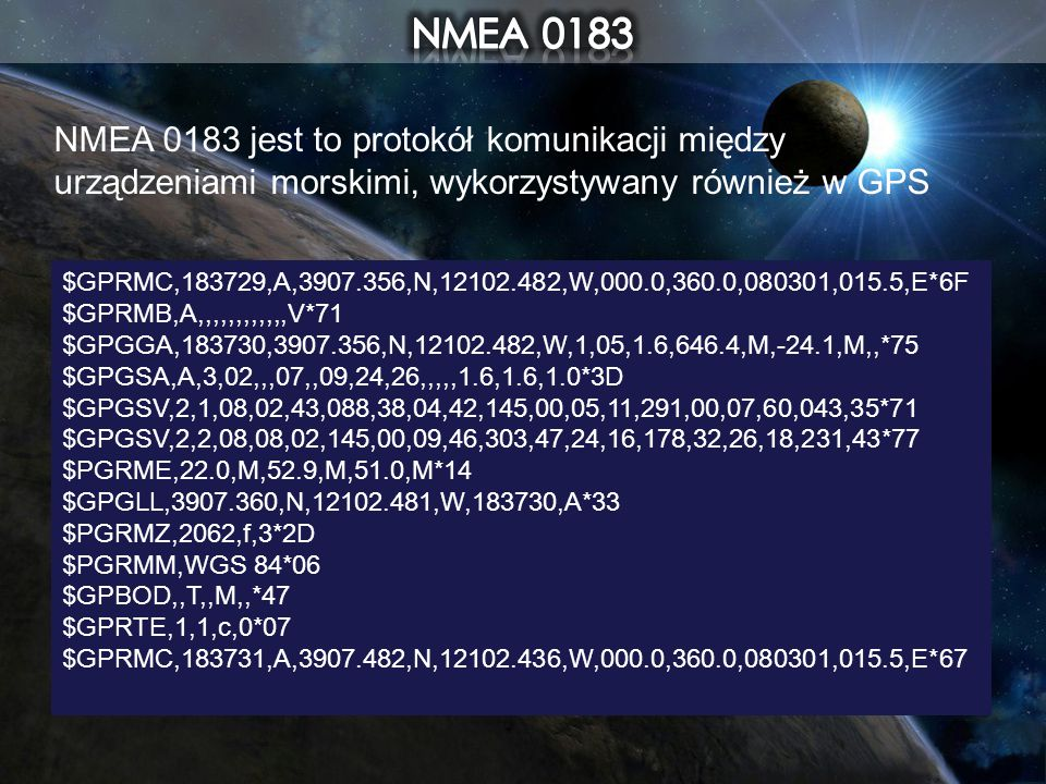 NMEA 0183 NMEA 0183 jest to protokół komunikacji między urządzeniami morskimi, wykorzystywany również w GPS.
