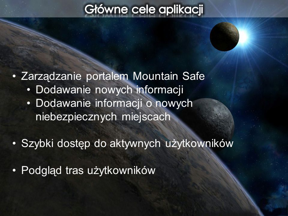 Główne cele aplikacji Zarządzanie portalem Mountain Safe. Dodawanie nowych informacji. Dodawanie informacji o nowych niebezpiecznych miejscach.