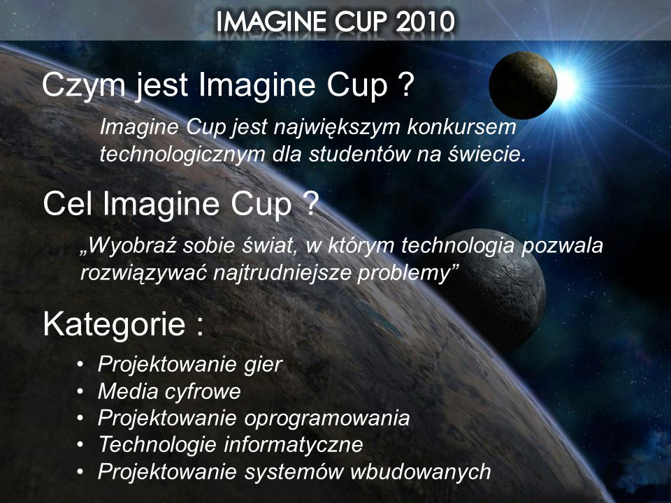 Czym jest Imagine Cup Cel Imagine Cup Kategorie : IMAGINE CUP 2010