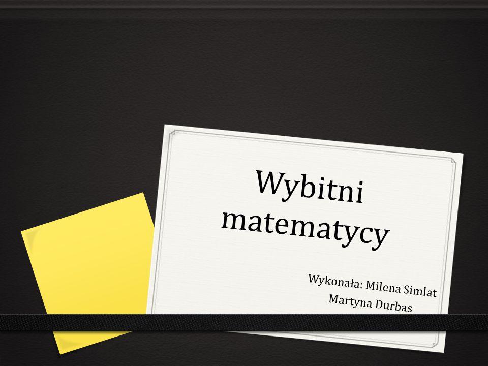 Wykonała: Milena Simlat Martyna Durbas