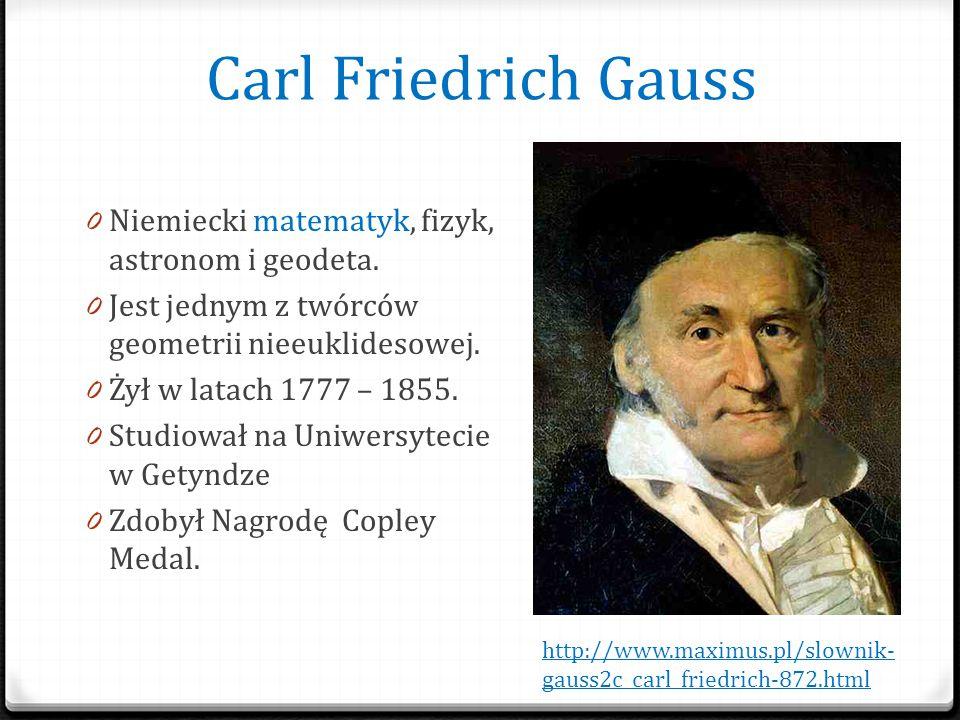 Carl Friedrich Gauss Niemiecki matematyk, fizyk, astronom i geodeta.