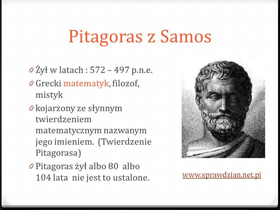 Pitagoras z Samos Żył w latach : 572 – 497 p.n.e.