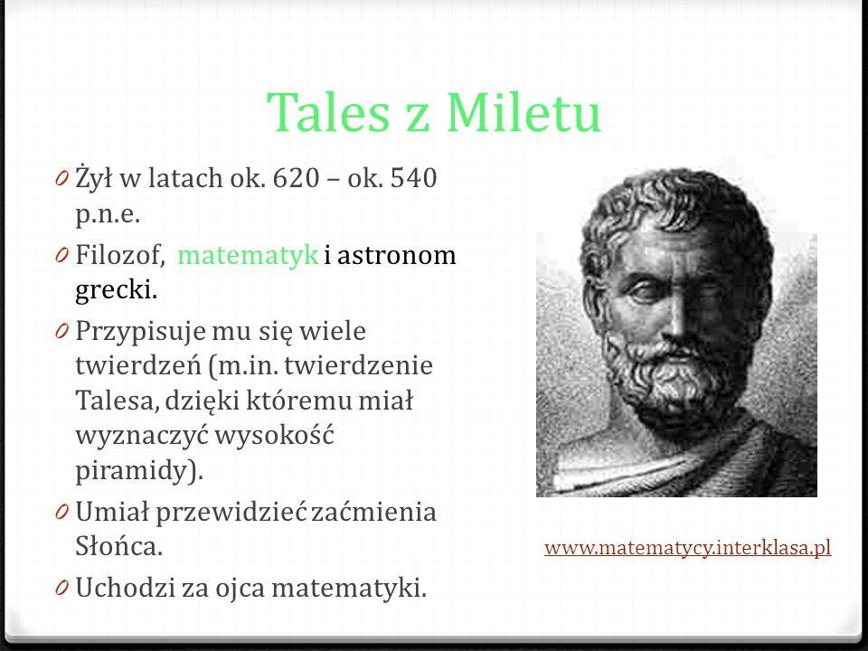Tales z Miletu Żył w latach ok. 620 – ok. 540 p.n.e.