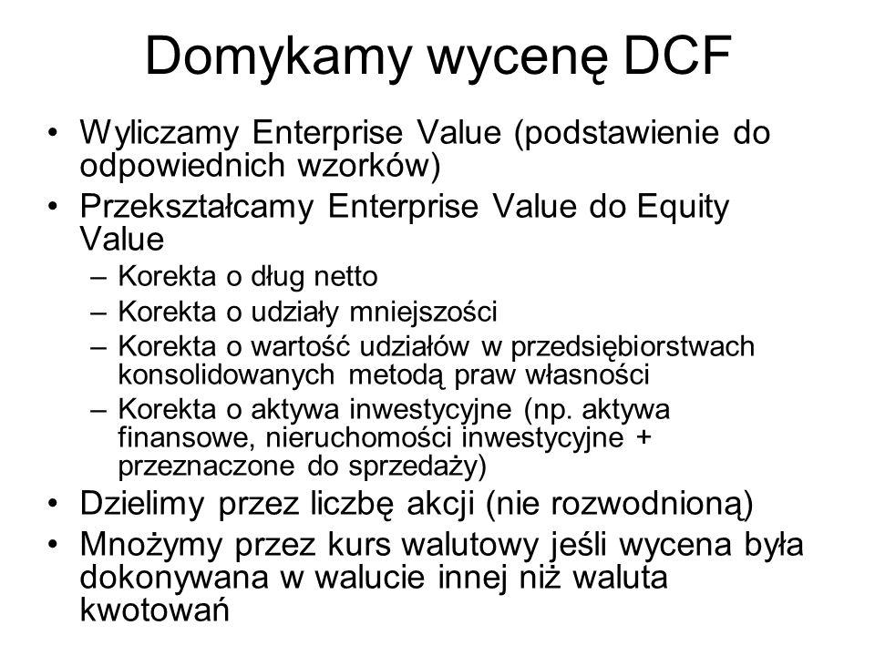 Domykamy wycenę DCF Wyliczamy Enterprise Value (podstawienie do odpowiednich wzorków) Przekształcamy Enterprise Value do Equity Value.