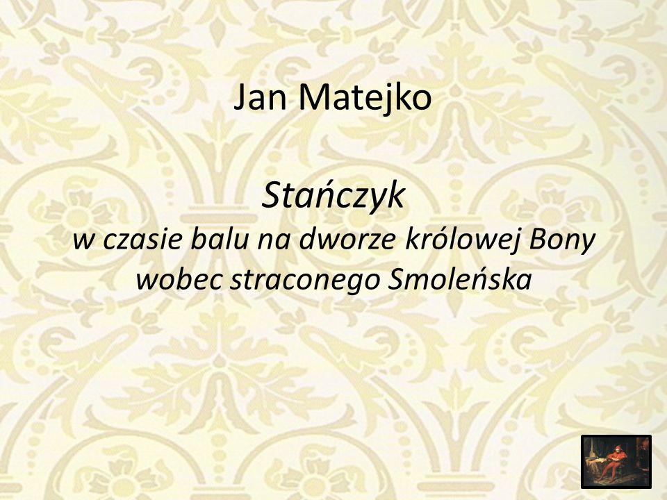 Jan Matejko Stańczyk w czasie balu na dworze królowej Bony wobec straconego Smoleńska