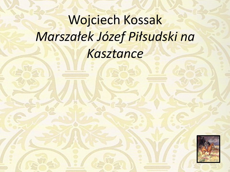Wojciech Kossak Marszałek Józef Piłsudski na Kasztance