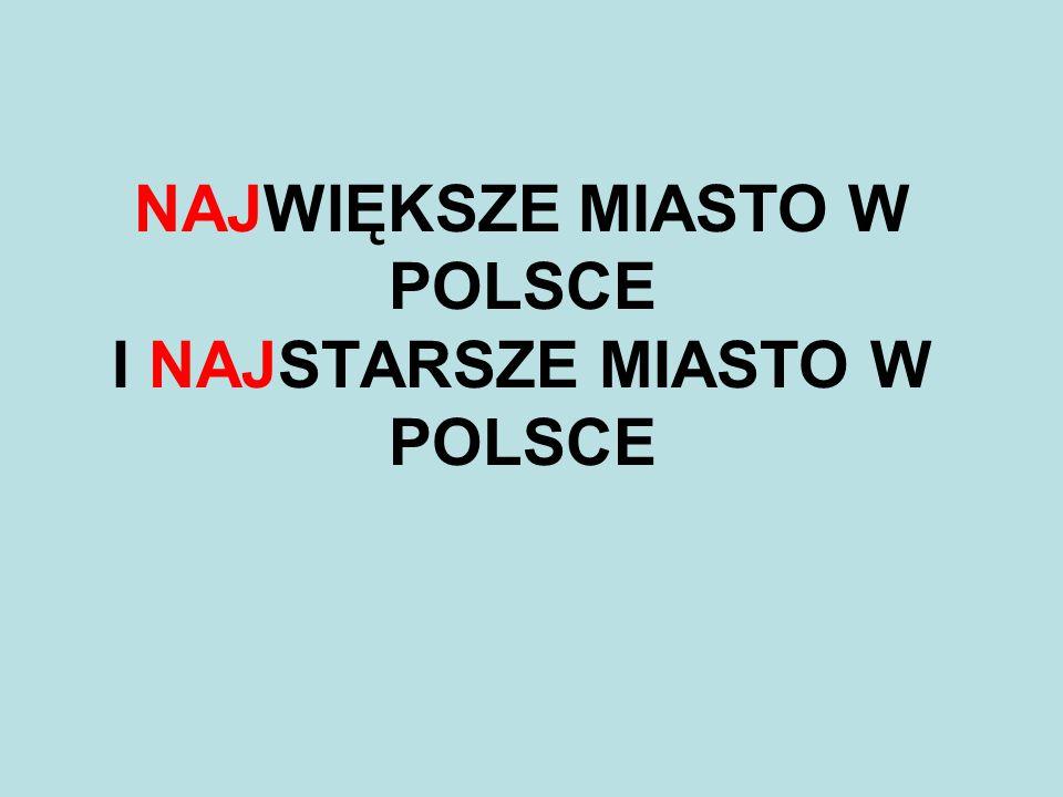 NAJWIĘKSZE MIASTO W POLSCE I NAJSTARSZE MIASTO W POLSCE