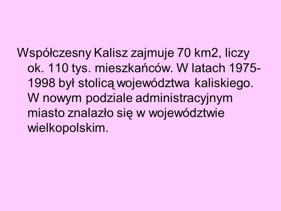 Współczesny Kalisz zajmuje 70 km2, liczy ok. 110 tys. mieszkańców