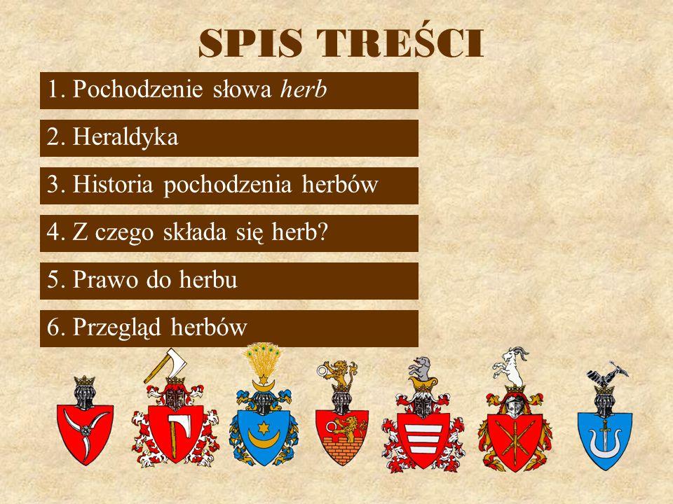 SPIS TREŚCI 1. Pochodzenie słowa herb 2. Heraldyka