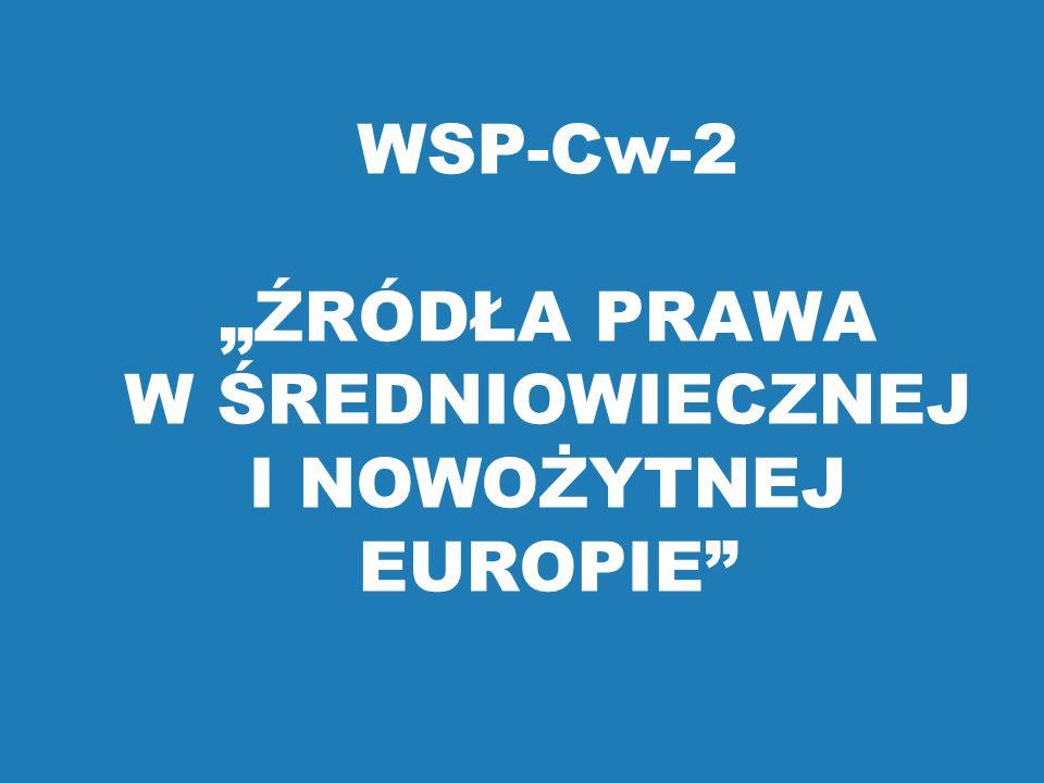 """WSP-Cw-2 """"ŹRÓDŁA PRAWA W ŚREDNIOWIECZNEJ I NOWOŻYTNEJ EUROPIE"""