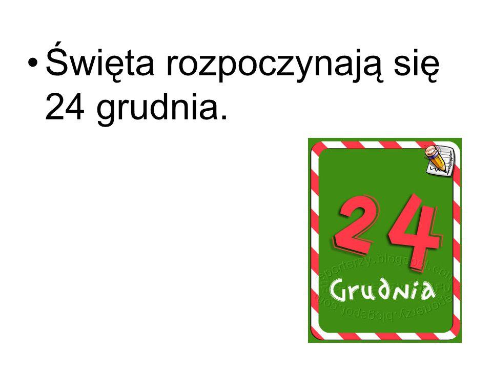 Święta rozpoczynają się 24 grudnia.