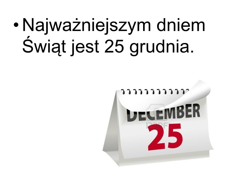 Najważniejszym dniem Świąt jest 25 grudnia.