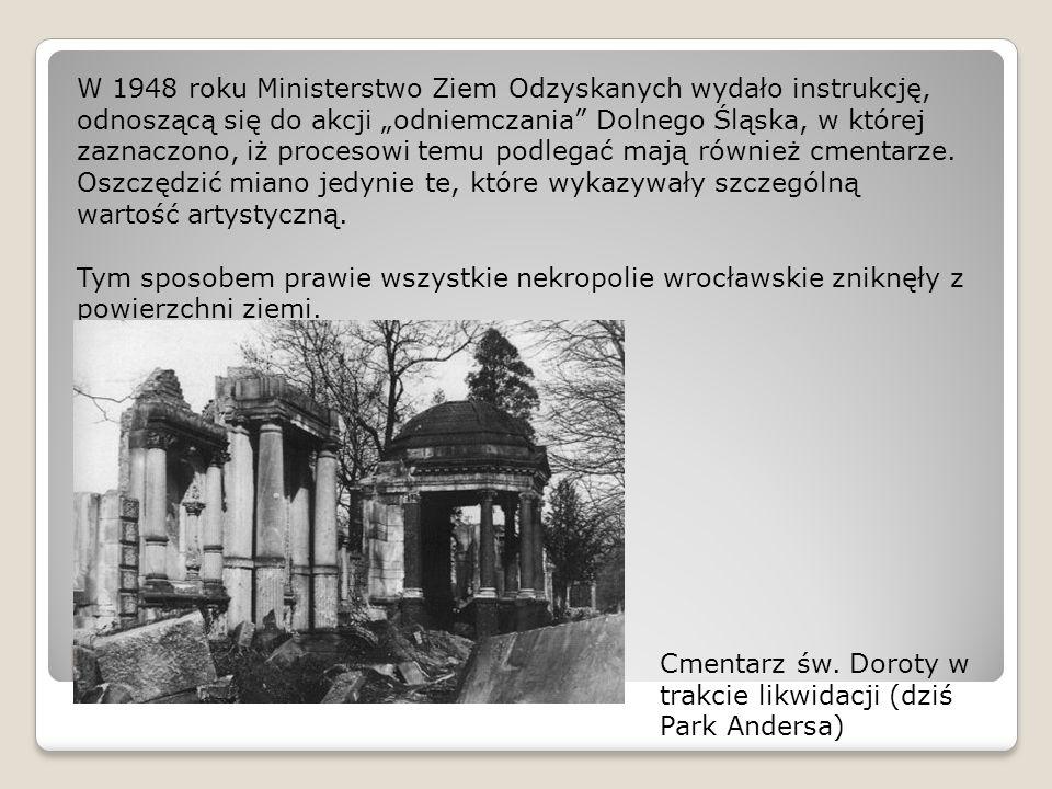 """W 1948 roku Ministerstwo Ziem Odzyskanych wydało instrukcję, odnoszącą się do akcji """"odniemczania Dolnego Śląska, w której zaznaczono, iż procesowi temu podlegać mają również cmentarze. Oszczędzić miano jedynie te, które wykazywały szczególną wartość artystyczną."""