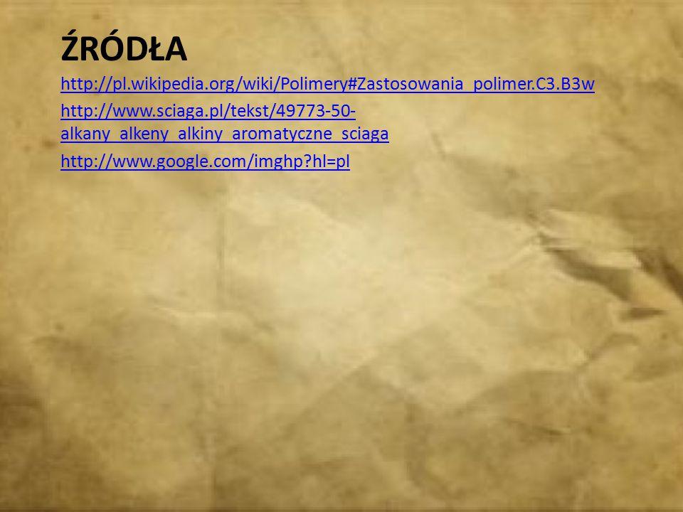 ŹróDŁA http://pl.wikipedia.org/wiki/Polimery#Zastosowania_polimer.C3.B3w.
