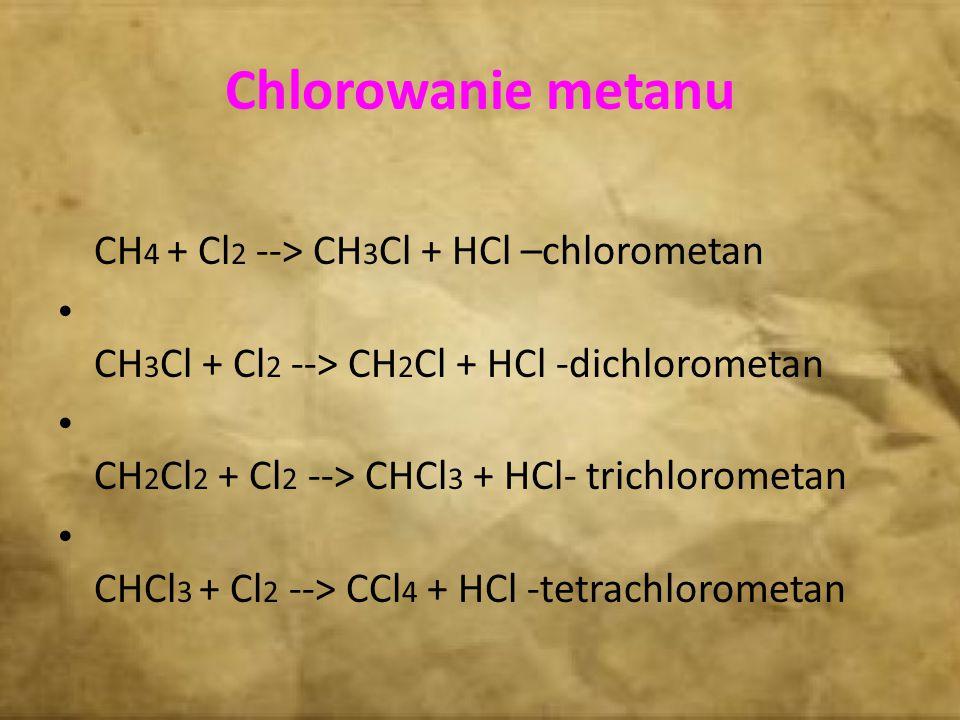 Chlorowanie metanu CH4 + Cl2 --> CH3Cl + HCl –chlorometan