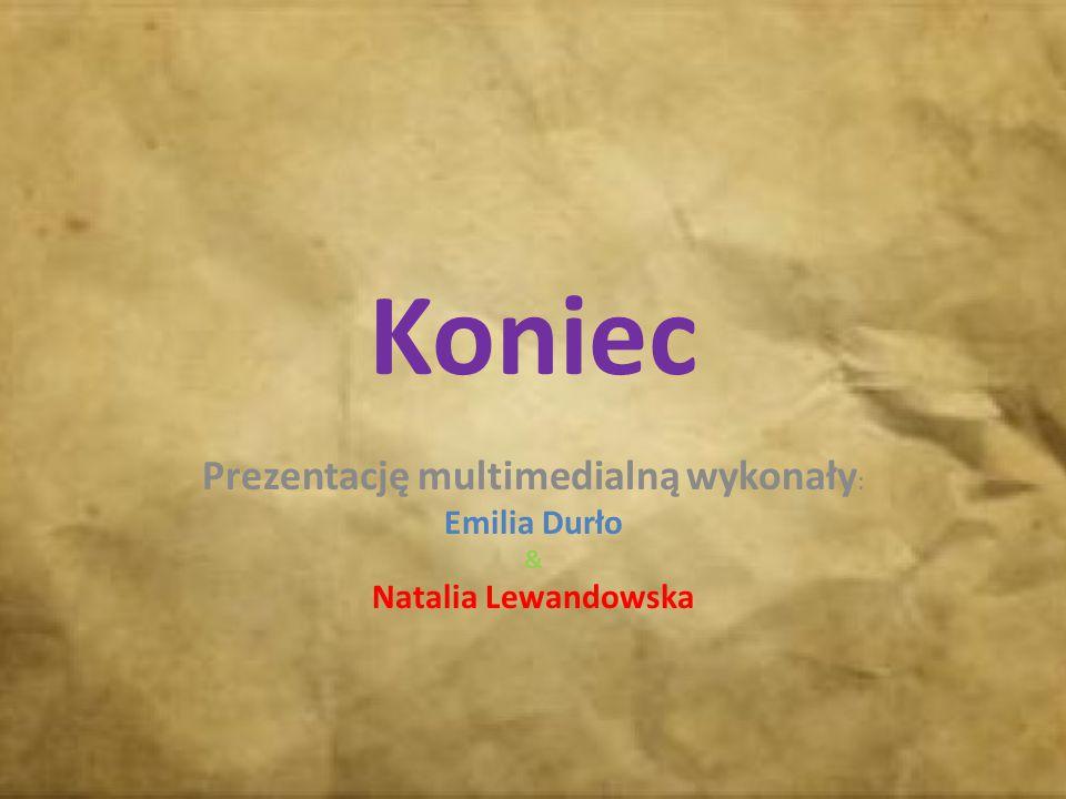 Prezentację multimedialną wykonały: Emilia Durło & Natalia Lewandowska
