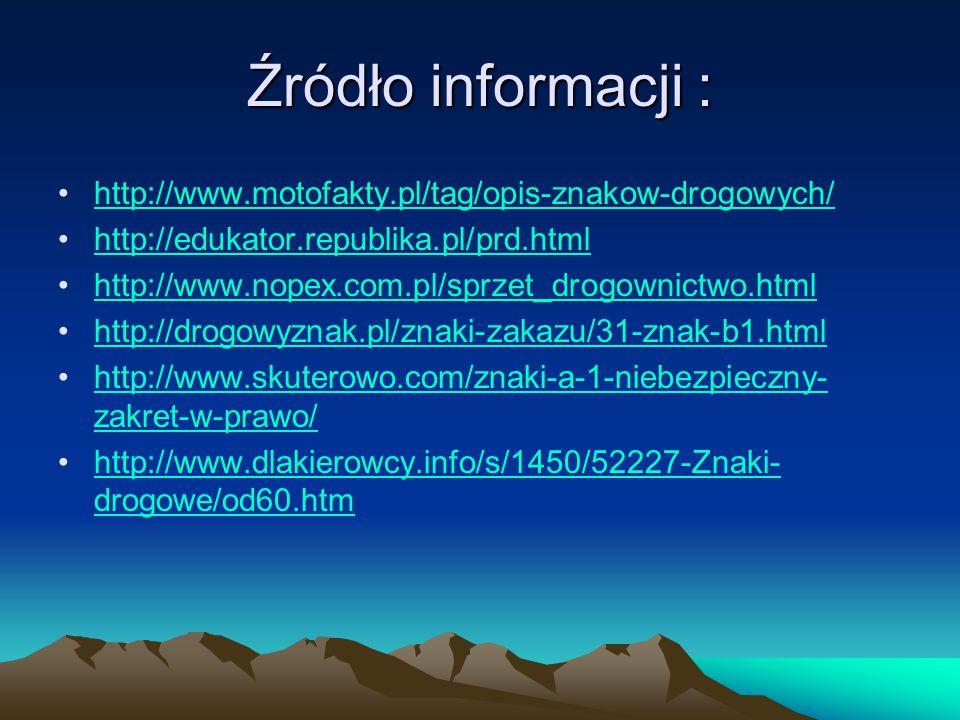 Źródło informacji : http://www.motofakty.pl/tag/opis-znakow-drogowych/