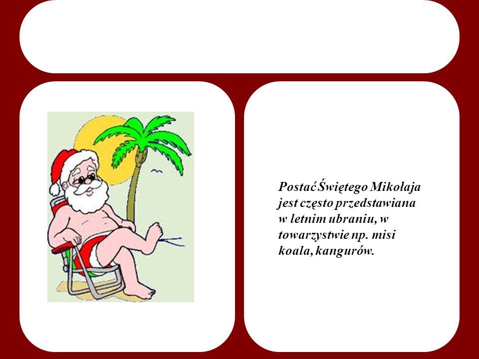 Postać Świętego Mikołaja jest często przedstawiana w letnim ubraniu, w towarzystwie np.