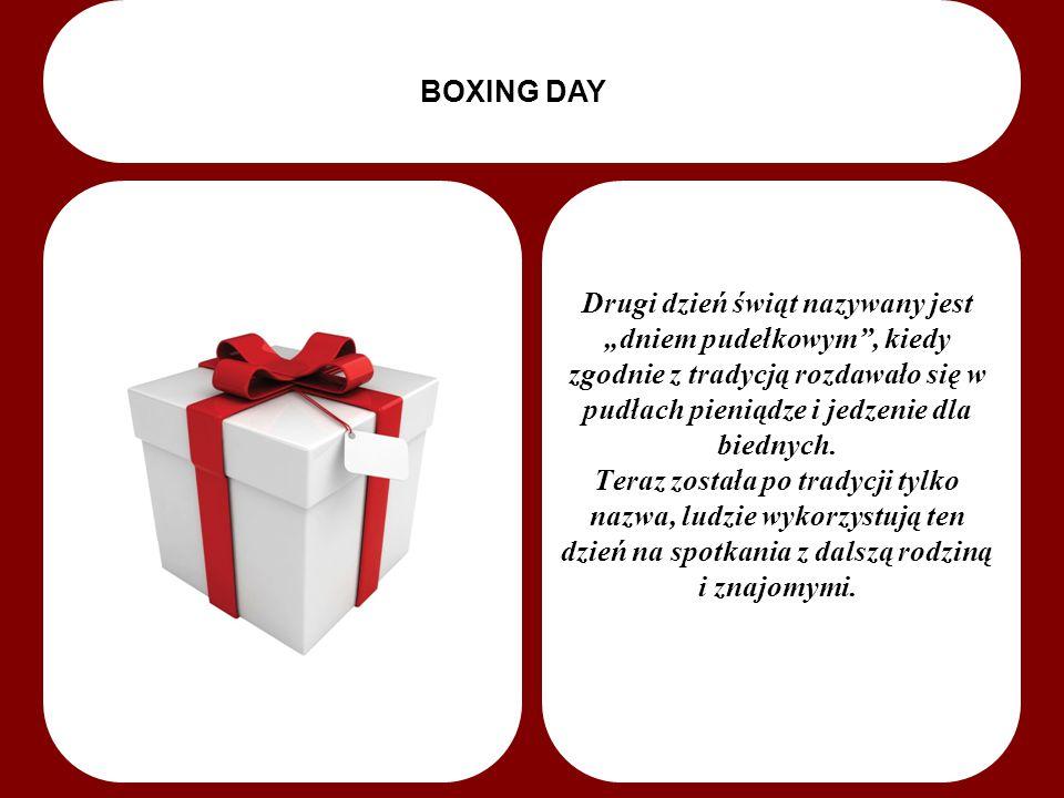 """BOXING DAY Drugi dzień świąt nazywany jest """"dniem pudełkowym , kiedy zgodnie z tradycją rozdawało się w pudłach pieniądze i jedzenie dla biednych."""