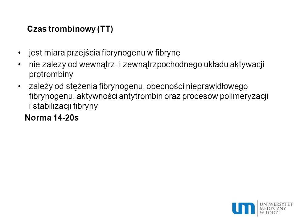 Czas trombinowy (TT) jest miara przejścia fibrynogenu w fibrynę. nie zależy od wewnątrz- i zewnątrzpochodnego układu aktywacji protrombiny.