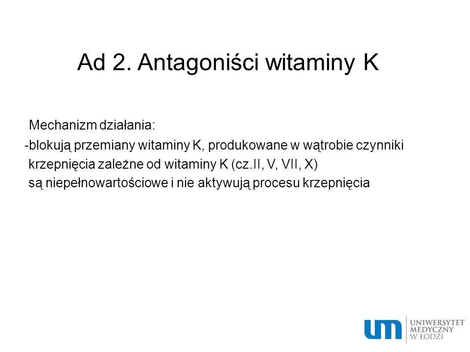 Ad 2. Antagoniści witaminy K