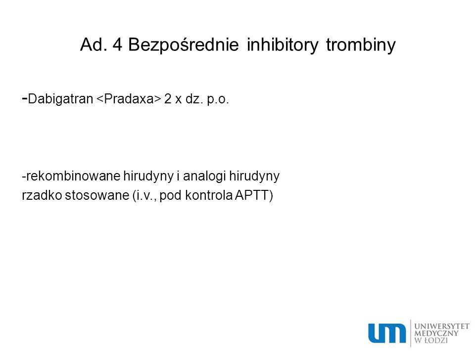 Ad. 4 Bezpośrednie inhibitory trombiny