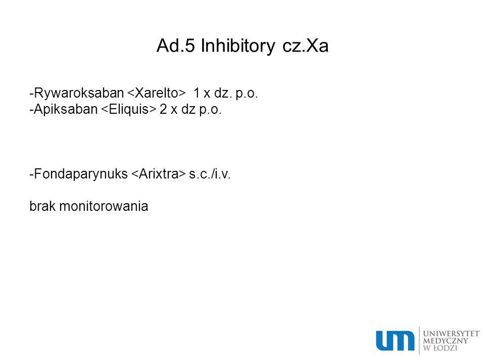 Ad.5 Inhibitory cz.Xa -Rywaroksaban <Xarelto> 1 x dz. p.o.