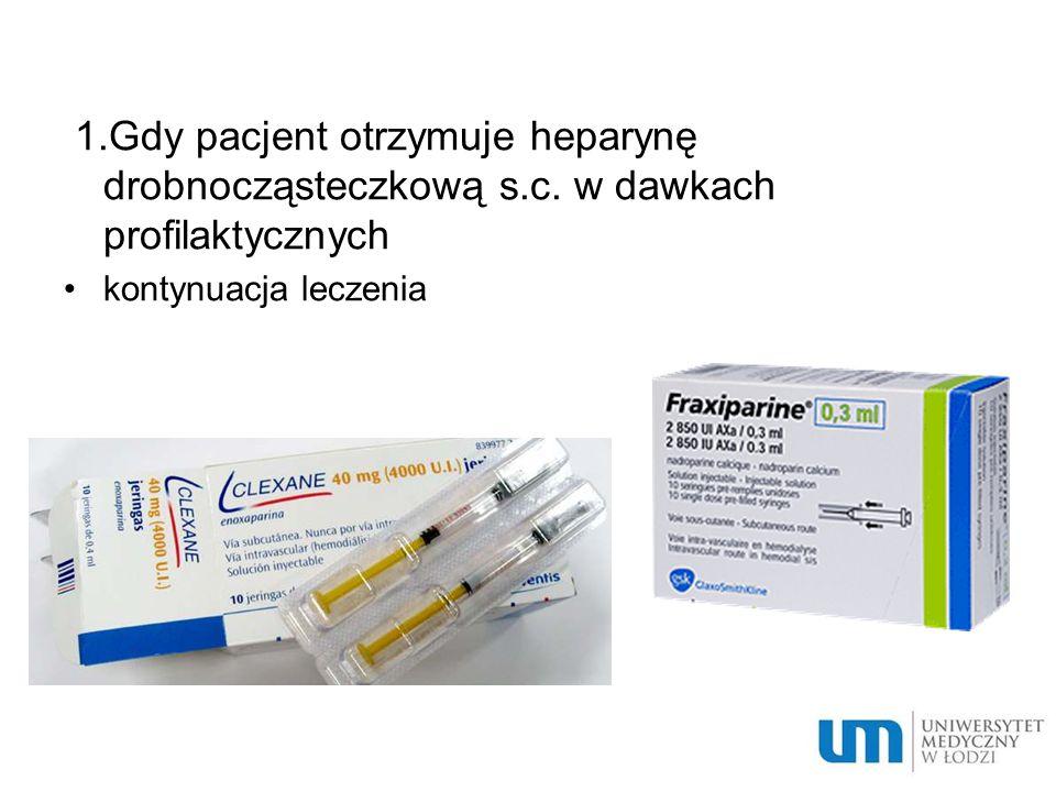 1. Gdy pacjent otrzymuje heparynę drobnocząsteczkową s. c