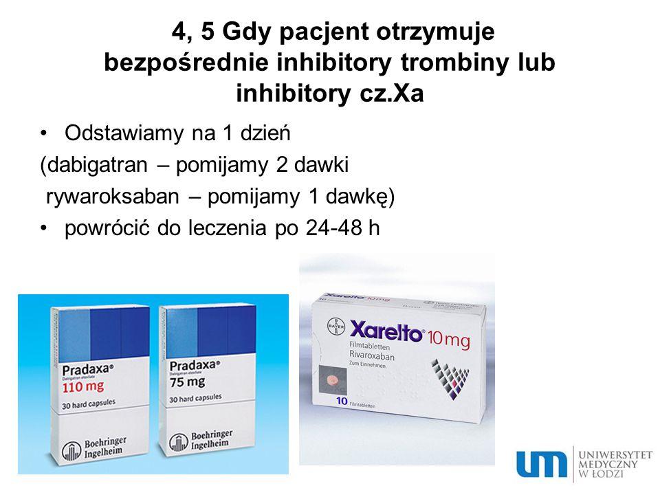 4, 5 Gdy pacjent otrzymuje bezpośrednie inhibitory trombiny lub inhibitory cz.Xa