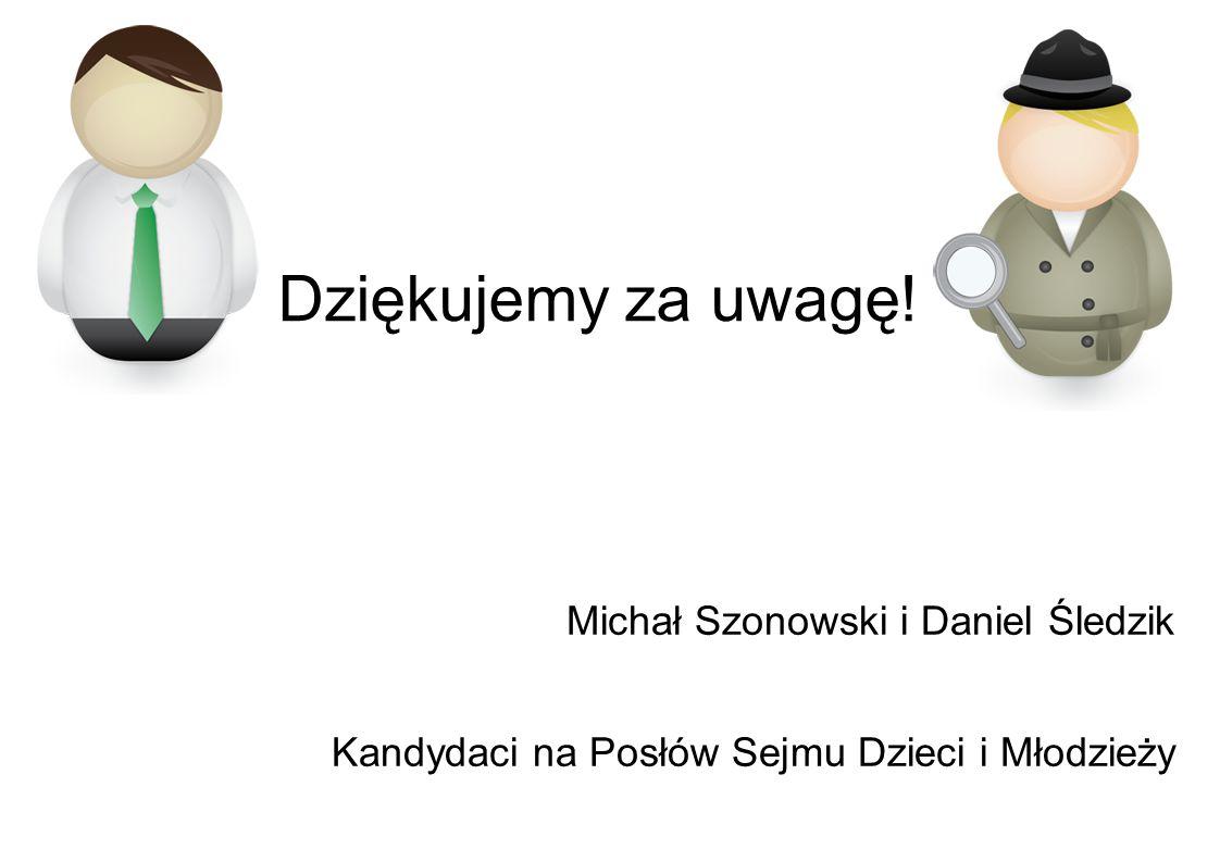 Dziękujemy za uwagę! Michał Szonowski i Daniel Śledzik
