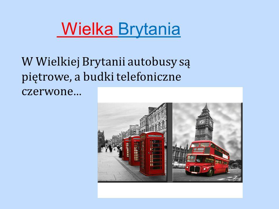 Wielka Brytania W Wielkiej Brytanii autobusy są piętrowe, a budki telefoniczne czerwone…