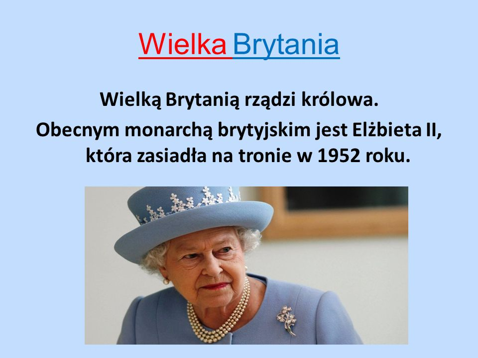 Wielka Brytania Wielką Brytanią rządzi królowa.