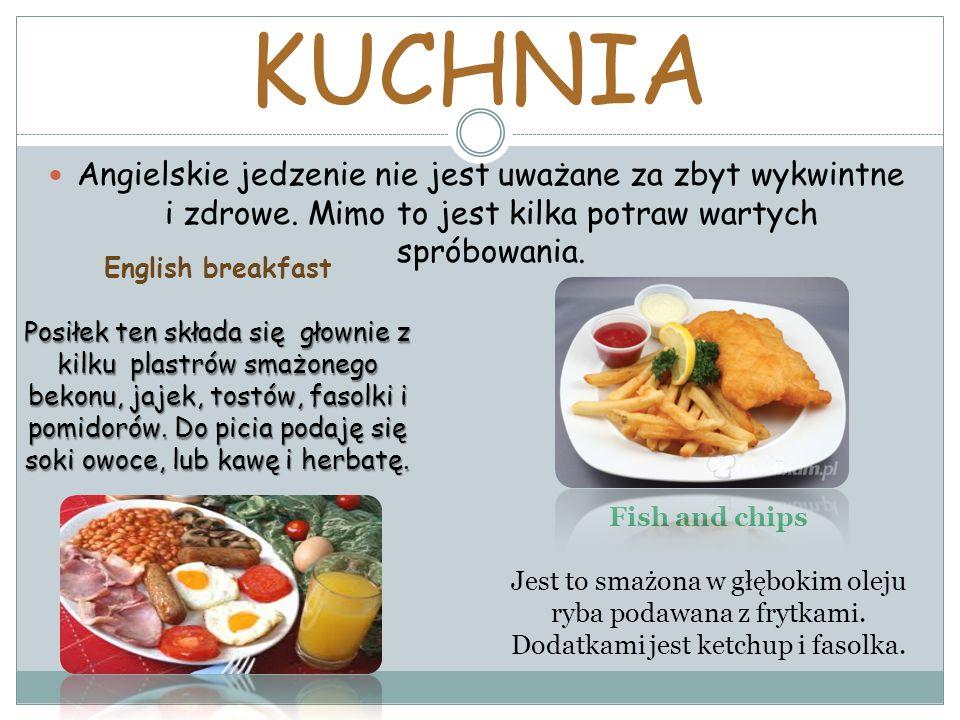 KUCHNIA Angielskie jedzenie nie jest uważane za zbyt wykwintne i zdrowe. Mimo to jest kilka potraw wartych spróbowania.