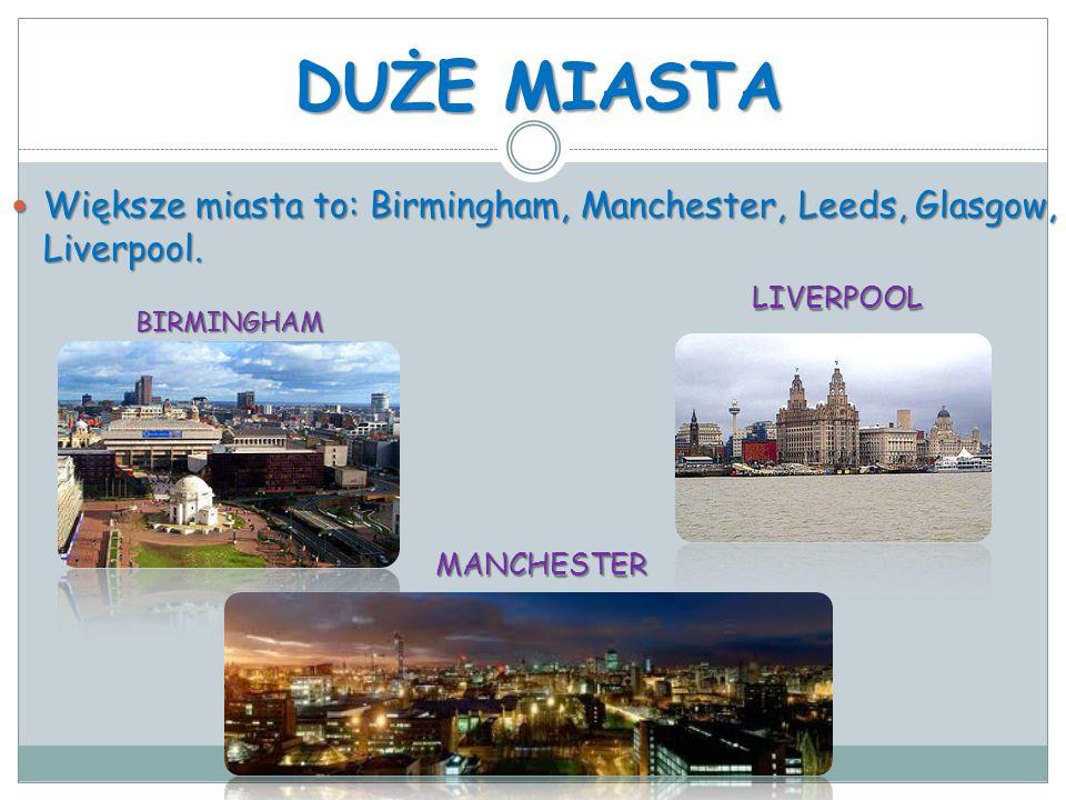 DUŻE MIASTA Większe miasta to: Birmingham, Manchester, Leeds, Glasgow, Liverpool. LIVERPOOL. BIRMINGHAM.
