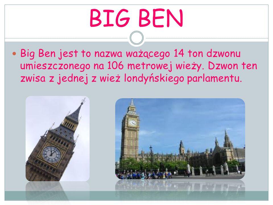 BIG BEN Big Ben jest to nazwa ważącego 14 ton dzwonu umieszczonego na 106 metrowej wieży.
