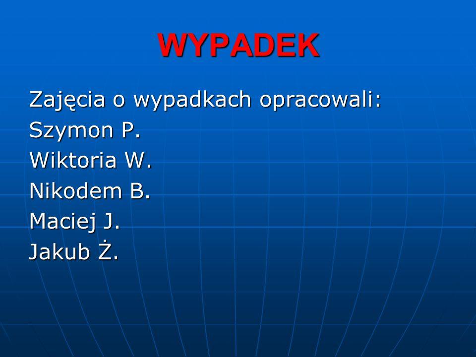 WYPADEK Zajęcia o wypadkach opracowali: Szymon P. Wiktoria W.