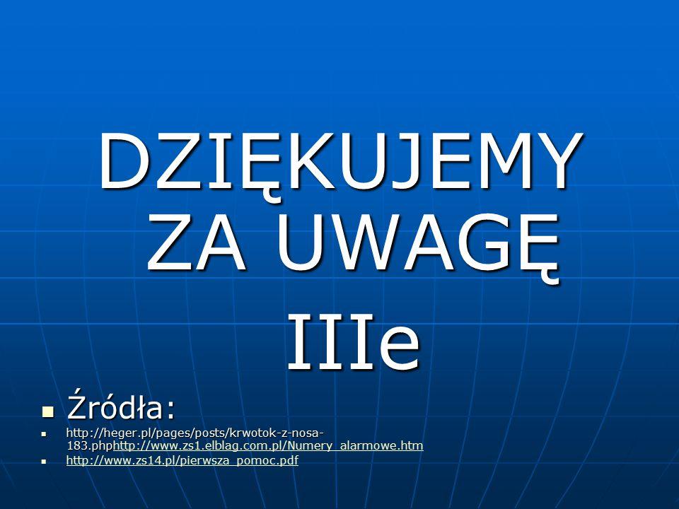 DZIĘKUJEMY ZA UWAGĘ IIIe Źródła: