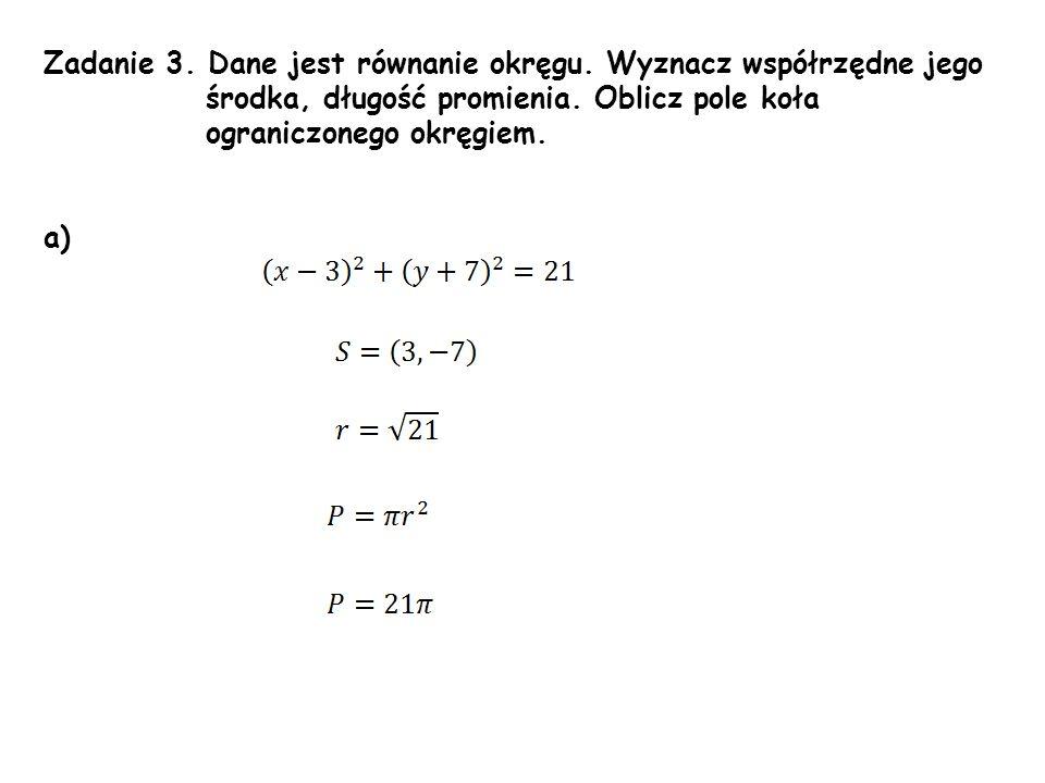 Zadanie 3. Dane jest równanie okręgu. Wyznacz współrzędne jego