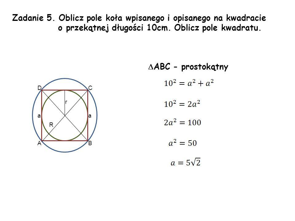 Zadanie 5. Oblicz pole koła wpisanego i opisanego na kwadracie