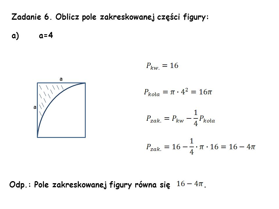 Zadanie 6. Oblicz pole zakreskowanej części figury: a) a=4