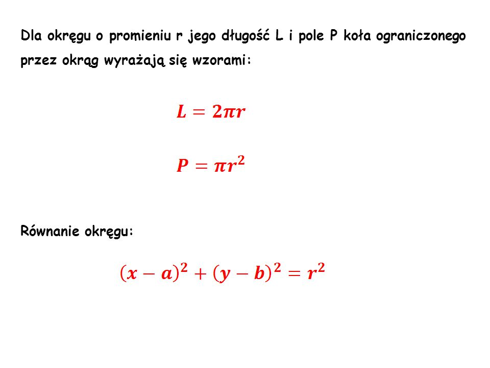 Dla okręgu o promieniu r jego długość L i pole P koła ograniczonego przez okrąg wyrażają się wzorami: