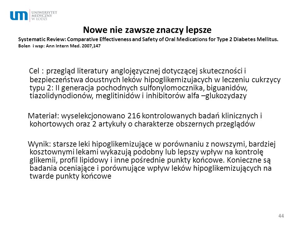 Nowe nie zawsze znaczy lepsze Systematic Review: Comparative Effectiveness and Safety of Oral Medications for Type 2 Diabetes Mellitus. Bolen i wsp: Ann Intern Med. 2007,147