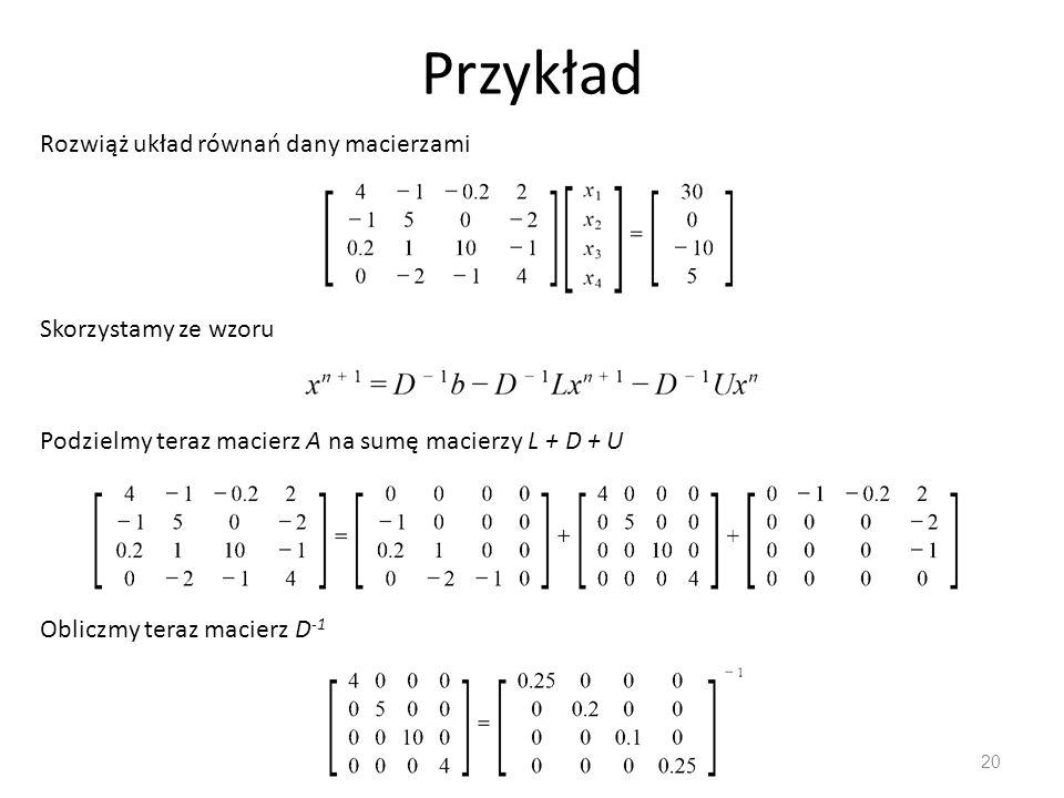 Przykład Rozwiąż układ równań dany macierzami Skorzystamy ze wzoru