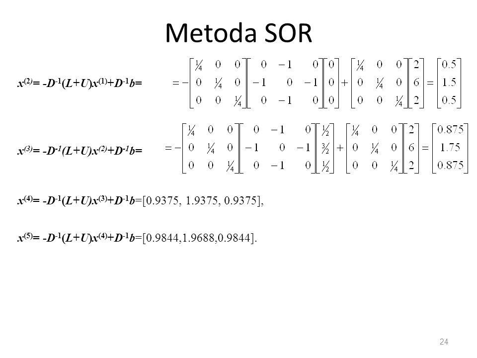Metoda SOR x(2)= -D-1(L+U)x(1)+D-1b= x(3)= -D-1(L+U)x(2)+D-1b=