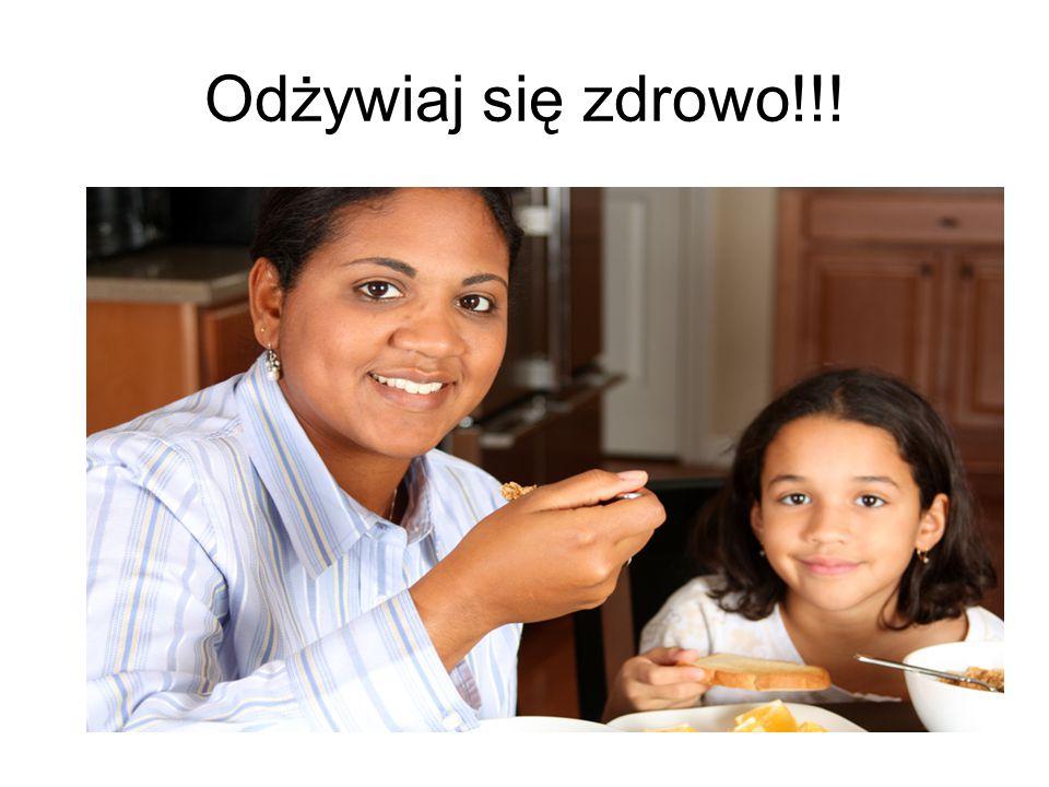 Odżywiaj się zdrowo!!!