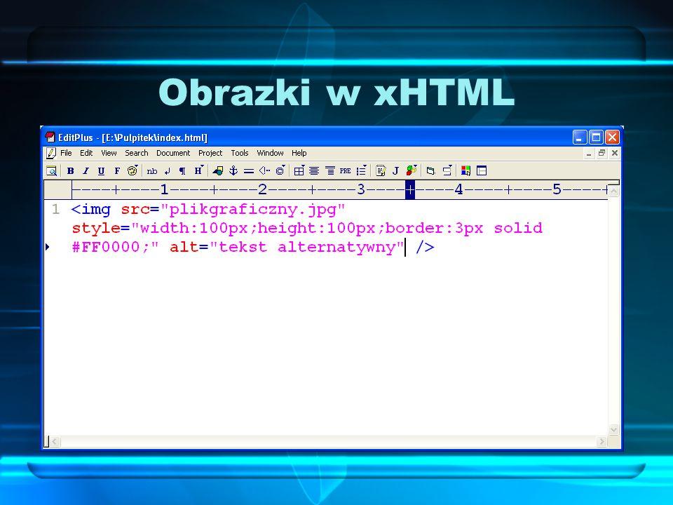 Obrazki w xHTML Każdy z atrybutów (wysokość, szerokość, obramowanie) można w xHTML zdefiniować w formie stylu: